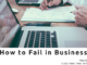 How to Fail in Business Series